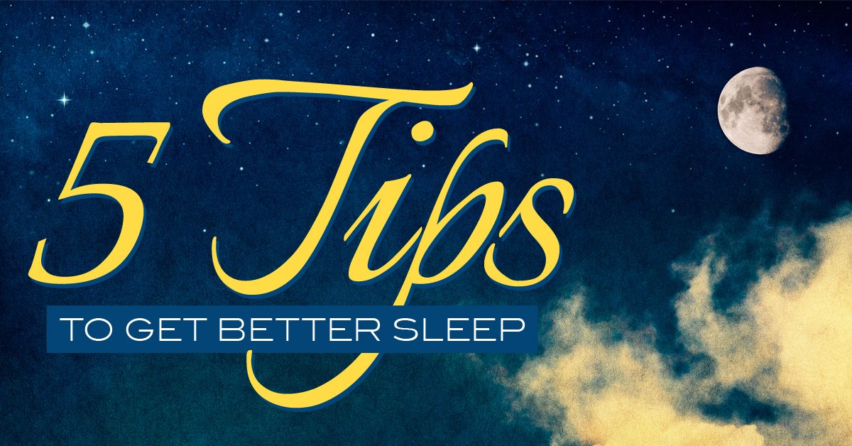 5 Tips for Getting a Better Night Sleep