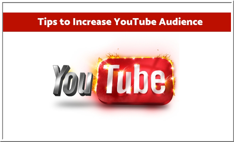 Tips to Increase YouTube Audience
